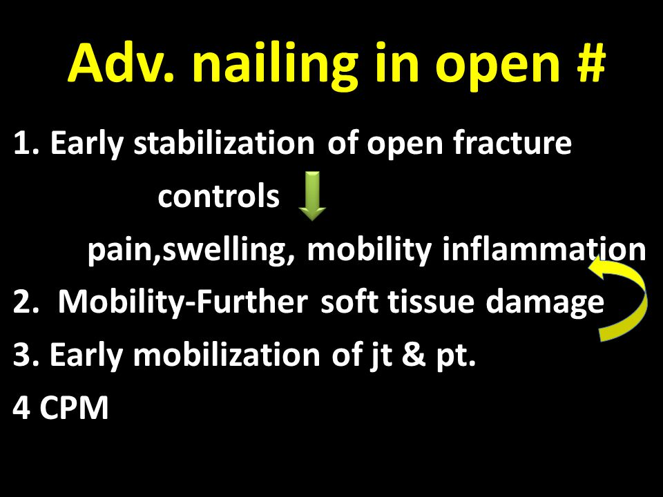 Adv. nailing in open # Early stabilization of open fracture controls