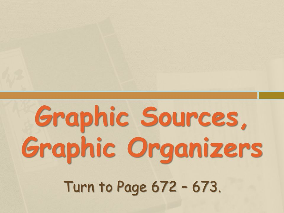 Graphic Sources, Graphic Organizers Turn to Page 672 – 673.