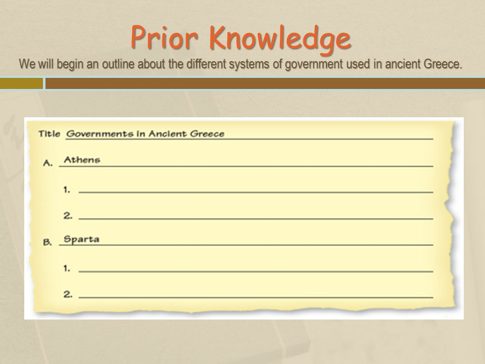Prior Knowledge We will begin an outline about the different systems of government used in ancient Greece.