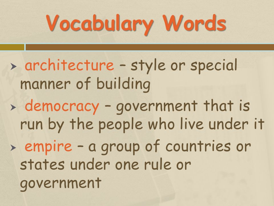 Vocabulary Words architecture – style or special manner of building