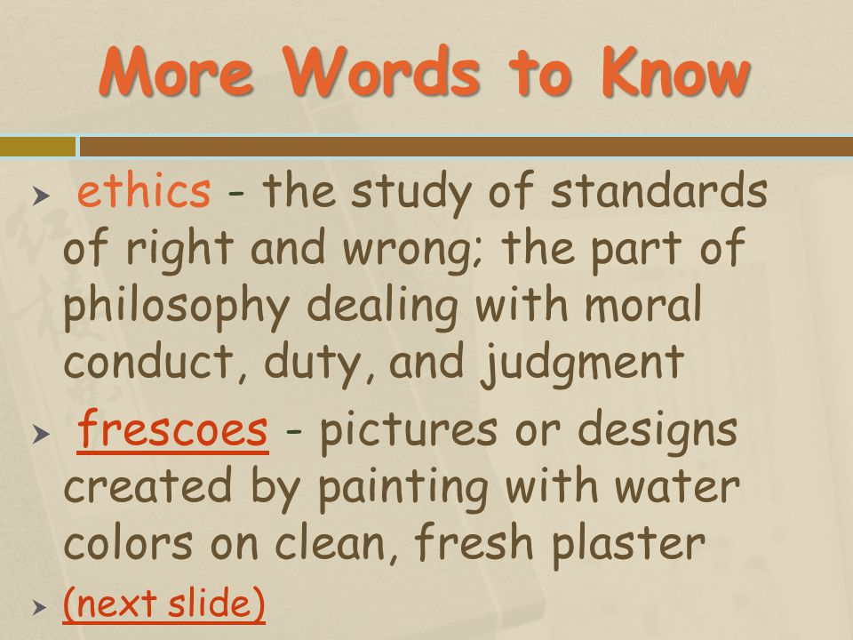 More Words to Know ethics - the study of standards of right and wrong; the part of philosophy dealing with moral conduct, duty, and judgment.