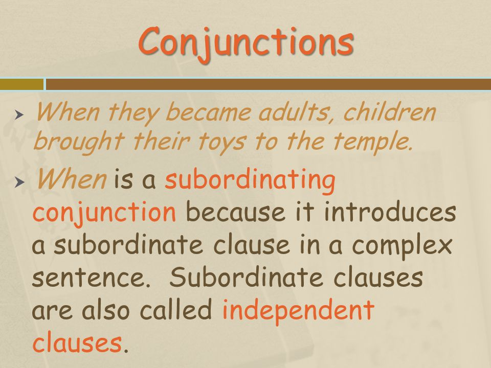 Conjunctions When they became adults, children brought their toys to the temple.