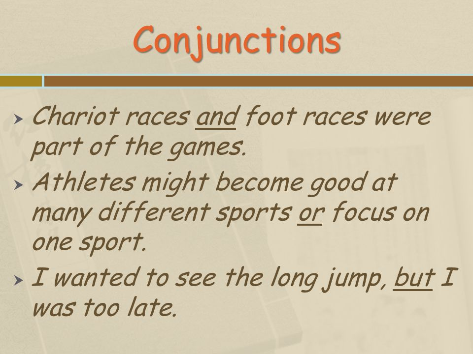 Conjunctions Chariot races and foot races were part of the games.