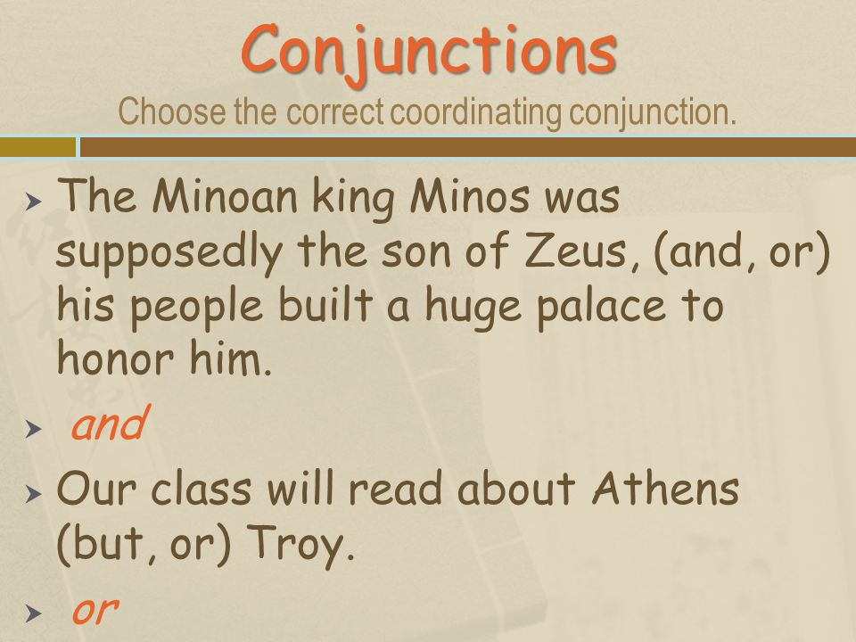 Conjunctions Choose the correct coordinating conjunction.