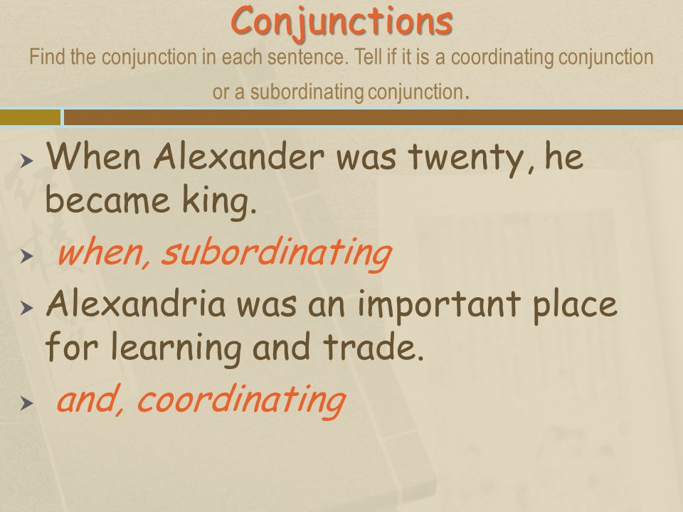 Conjunctions Find the conjunction in each sentence