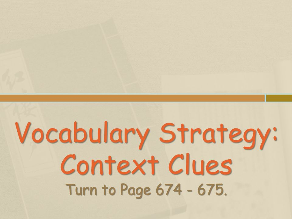 Vocabulary Strategy: Context Clues Turn to Page 674 - 675.