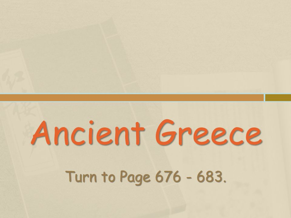 Ancient Greece Turn to Page 676 - 683.