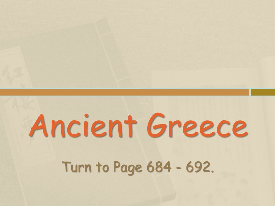 Ancient Greece Turn to Page 684 - 692.