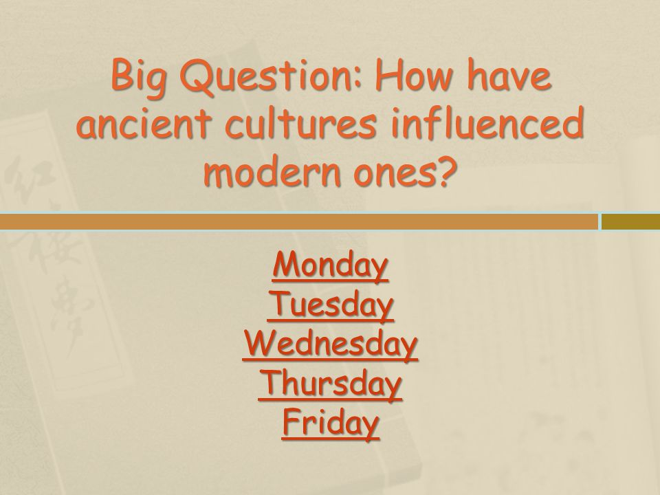 Big Question: How have ancient cultures influenced modern ones