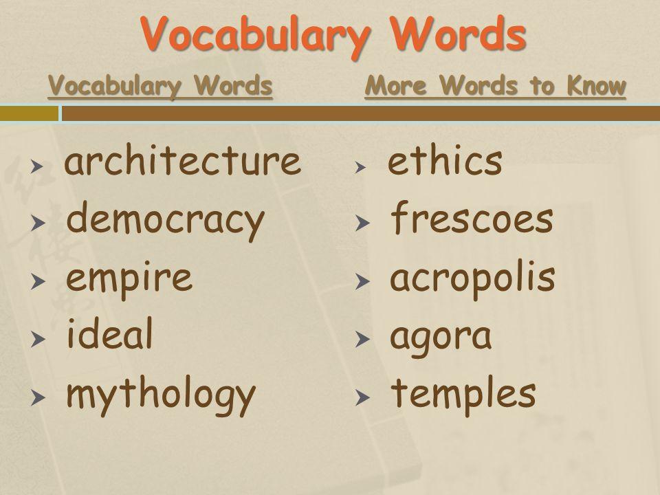 Vocabulary Words democracy empire ideal mythology frescoes acropolis