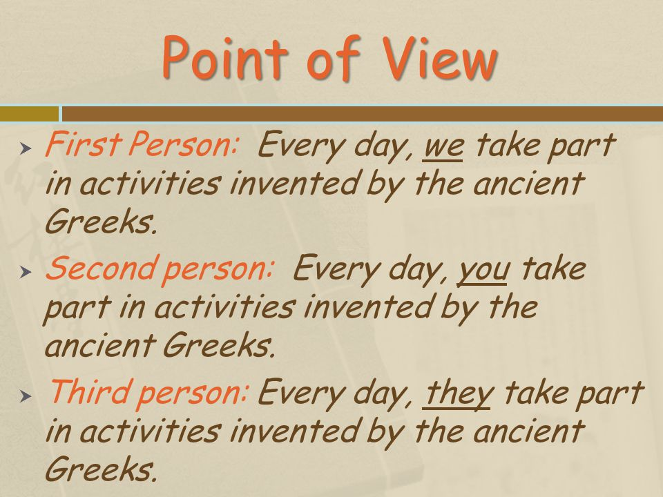 Point of View First Person: Every day, we take part in activities invented by the ancient Greeks.