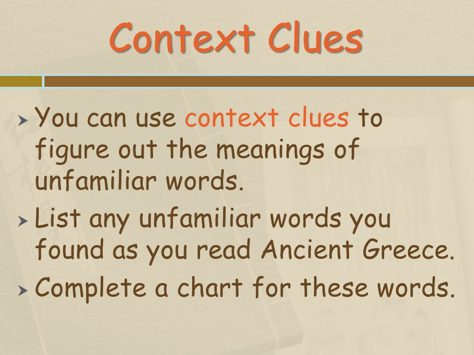 Context Clues You can use context clues to figure out the meanings of unfamiliar words.