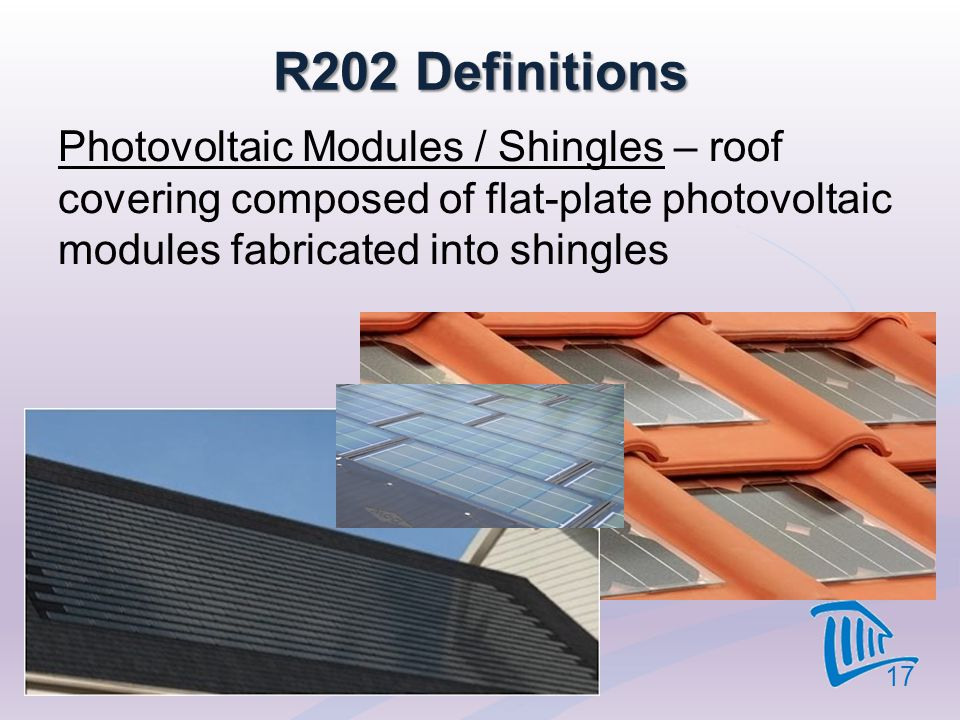 4/12/2017 R202 Definitions. Photovoltaic Modules / Shingles – roof covering composed of flat-plate photovoltaic modules fabricated into shingles.