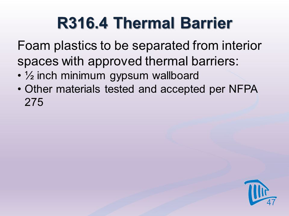 4/12/2017 R316.4 Thermal Barrier. Foam plastics to be separated from interior spaces with approved thermal barriers: