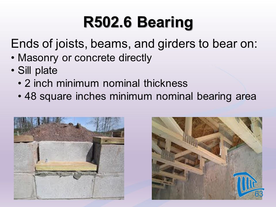 R502.6 Bearing Ends of joists, beams, and girders to bear on: