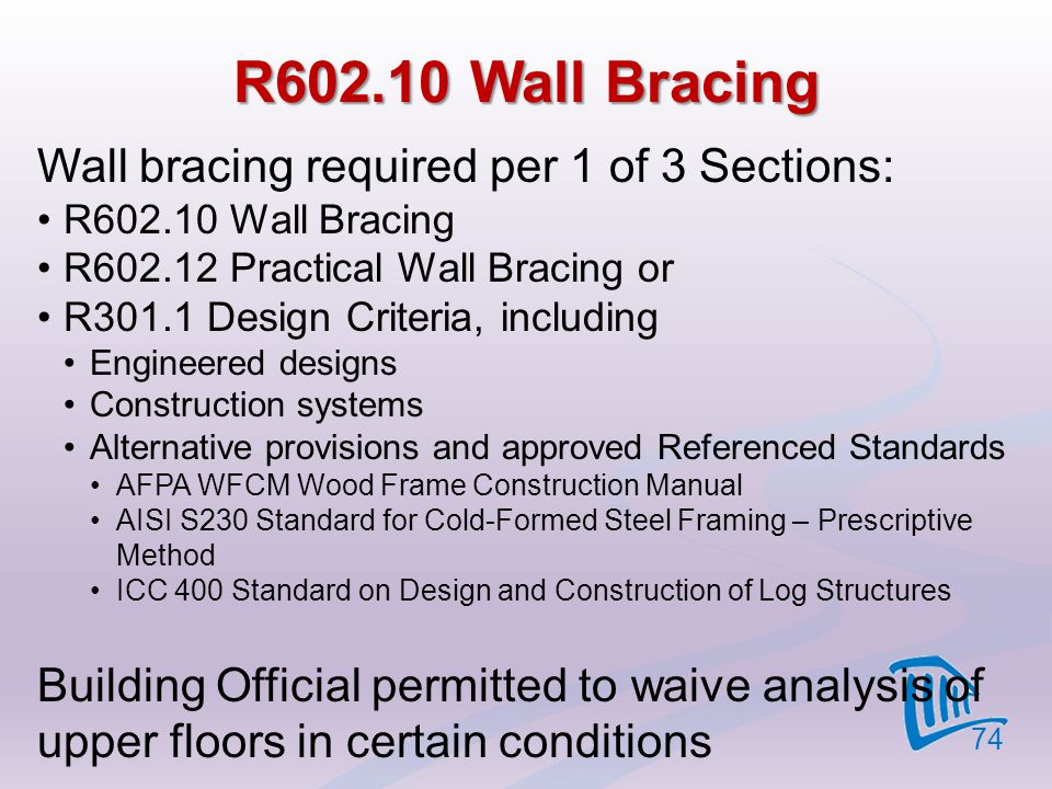 R602.10 Wall Bracing Wall bracing required per 1 of 3 Sections: