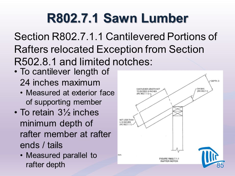 4/12/2017 R802.7.1 Sawn Lumber. Section R802.7.1.1 Cantilevered Portions of Rafters relocated Exception from Section R502.8.1 and limited notches:
