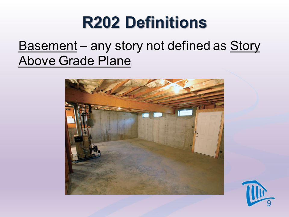 4/12/2017 R202 Definitions. Basement – any story not defined as Story Above Grade Plane.