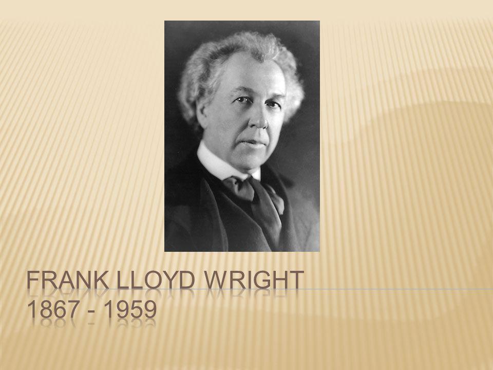 FRANK LLOYD WRIGHT 1867 - 1959