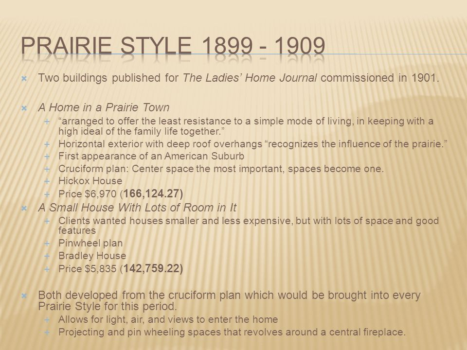 Prairie style 1899 - 1909 Two buildings published for The Ladies' Home Journal commissioned in 1901.