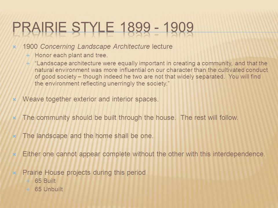 Prairie style 1899 - 1909 1900 Concerning Landscape Architecture lecture. Honor each plant and tree.