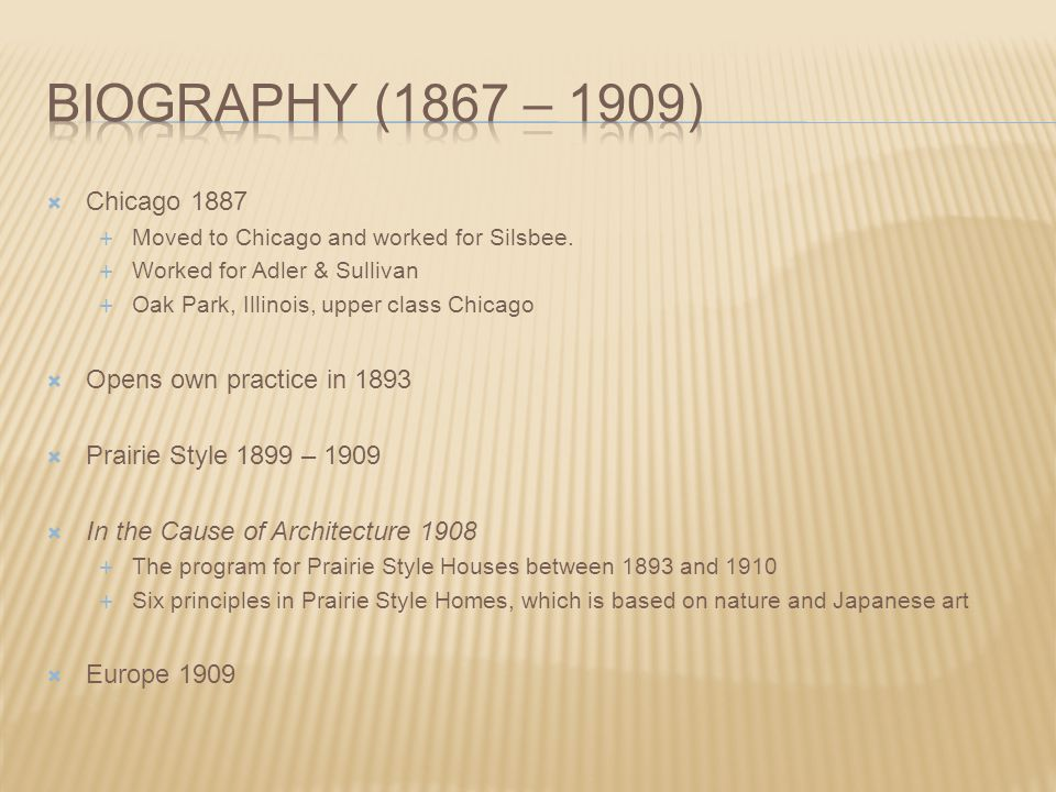 BIOGRAPHY (1867 – 1909) Chicago 1887 Opens own practice in 1893