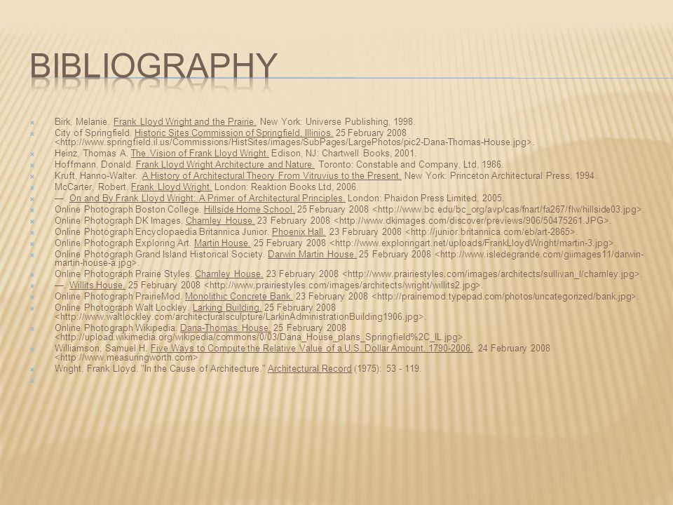 bibliography Birk, Melanie. Frank Lloyd Wright and the Prairie. New York: Universe Publishing, 1998.
