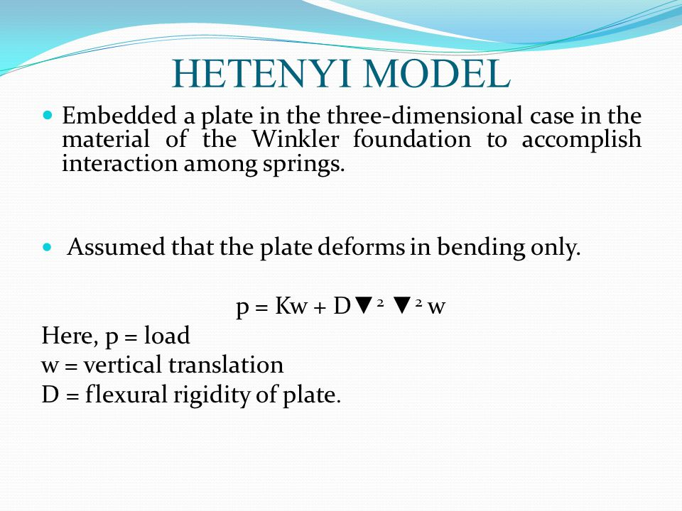 HETENYI MODEL Embedded a plate in the three-dimensional case in the material of the Winkler foundation to accomplish interaction among springs.