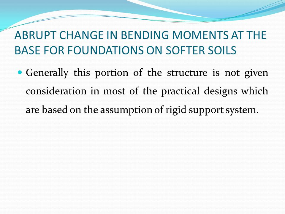 ABRUPT CHANGE IN BENDING MOMENTS AT THE BASE FOR FOUNDATIONS ON SOFTER SOILS