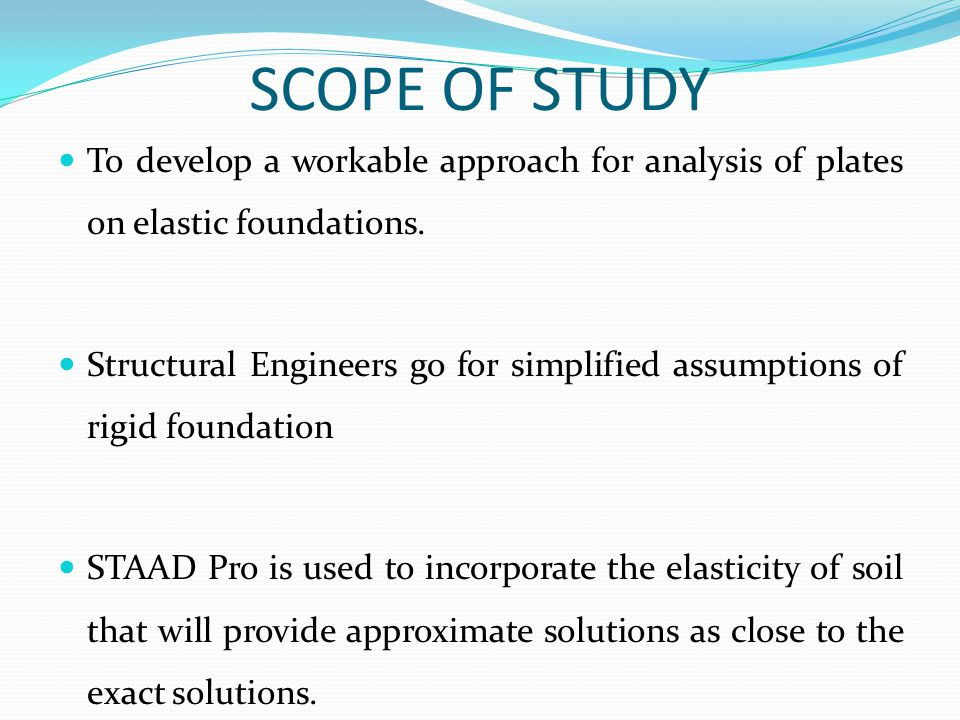 SCOPE OF STUDY To develop a workable approach for analysis of plates on elastic foundations.