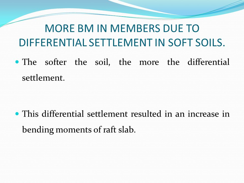 MORE BM IN MEMBERS DUE TO DIFFERENTIAL SETTLEMENT IN SOFT SOILS.