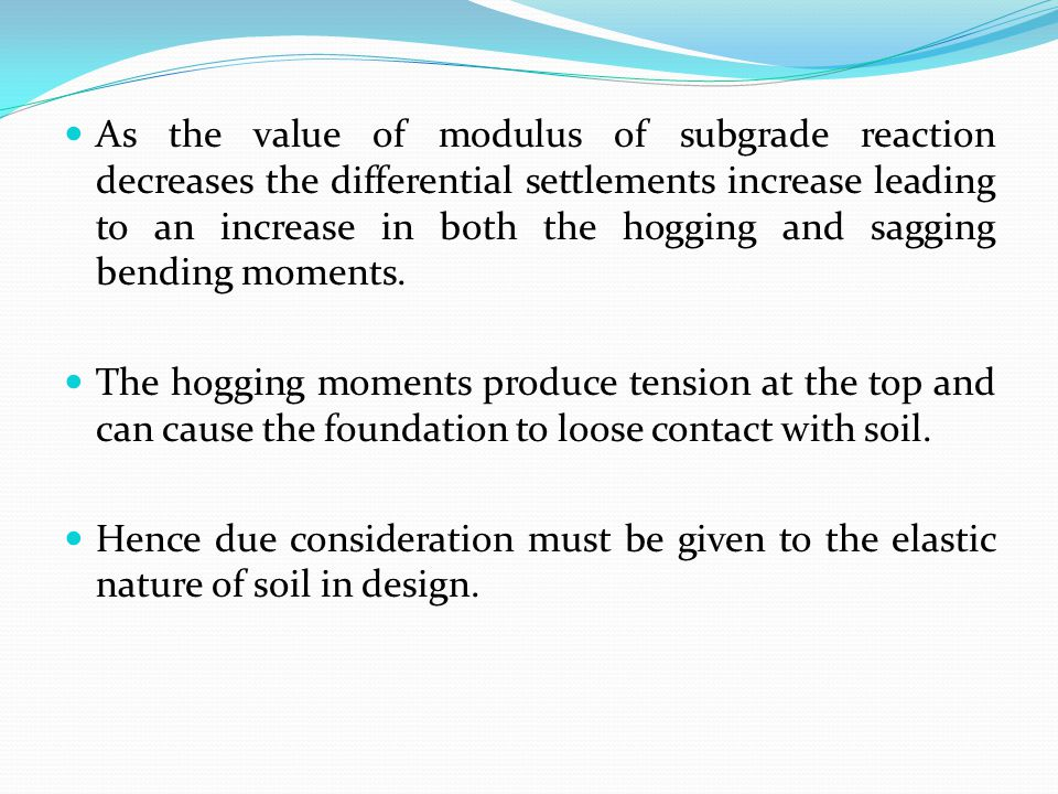 As the value of modulus of subgrade reaction decreases the differential settlements increase leading to an increase in both the hogging and sagging bending moments.
