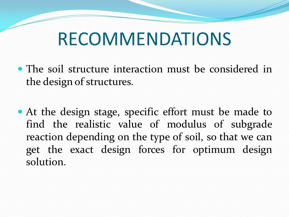 RECOMMENDATIONS The soil structure interaction must be considered in the design of structures.