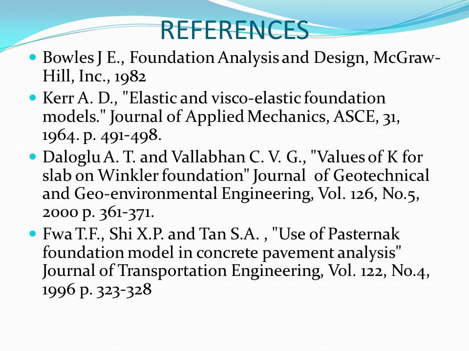 REFERENCES Bowles J E., Foundation Analysis and Design, McGraw-Hill, Inc., 1982.