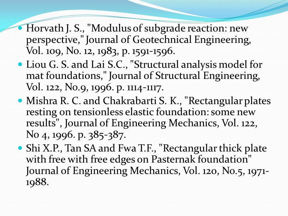 Horvath J. S., Modulus of subgrade reaction: new perspective, Journal of Geotechnical Engineering, Vol. 109, No. 12, 1983, p. 1591-1596.