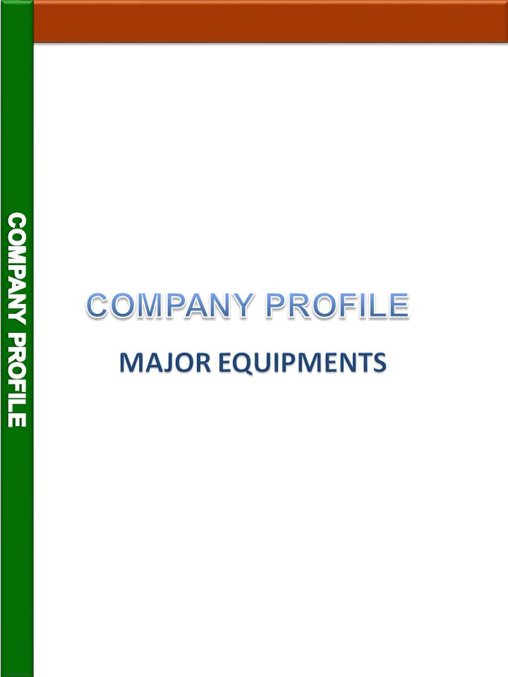 COMPANY PROFILE COMPANY PROFILE MAJOR EQUIPMENTS