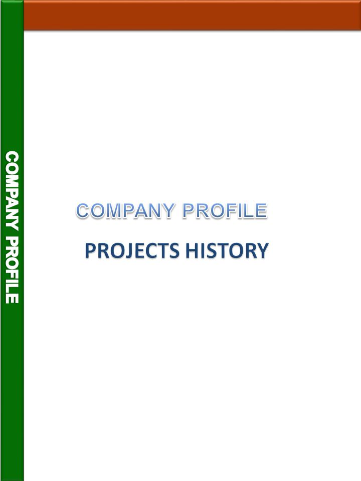 COMPANY PROFILE COMPANY PROFILE PROJECTS HISTORY