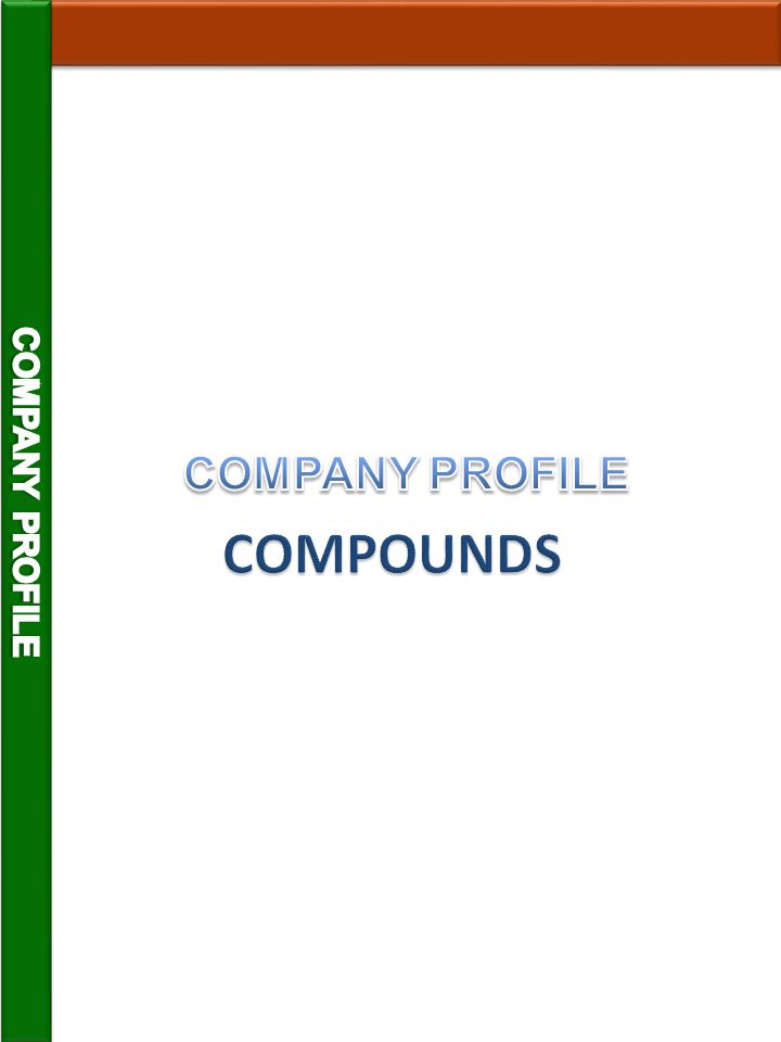 COMPANY PROFILE COMPANY PROFILE COMPOUNDS