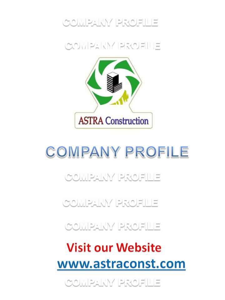 COMPANY PROFILE www.astraconst.com Visit our Website COMPANY PROFILE