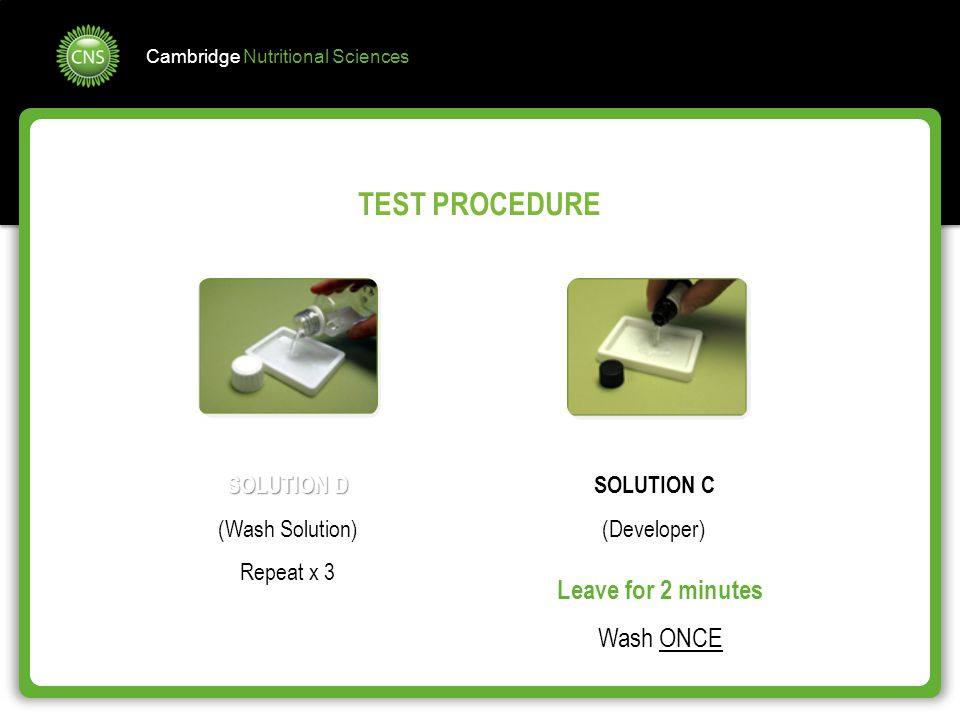 TEST PROCEDURE Leave for 2 minutes Wash ONCE SOLUTION D