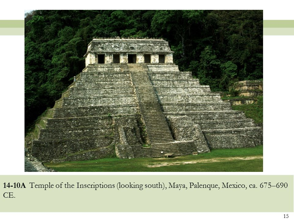 14-10A Temple of the Inscriptions (looking south), Maya, Palenque, Mexico, ca. 675–690 CE.