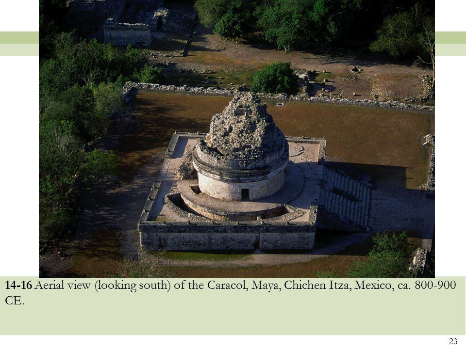 14-16 Aerial view (looking south) of the Caracol, Maya, Chichen Itza, Mexico, ca. 800-900 CE.
