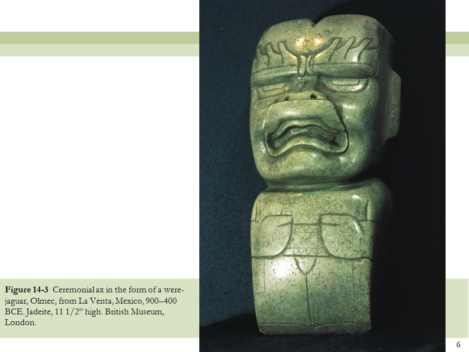 Figure 14-3 Ceremonial ax in the form of a were-jaguar, Olmec, from La Venta, Mexico, 900–400 BCE.