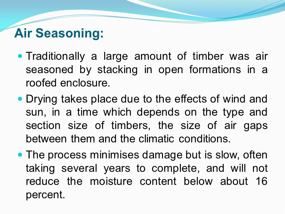 Air Seasoning: Traditionally a large amount of timber was air seasoned by stacking in open formations in a roofed enclosure.