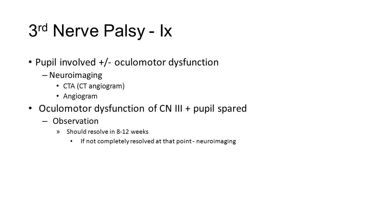 3rd Nerve Palsy - Ix Pupil involved +/- oculomotor dysfunction