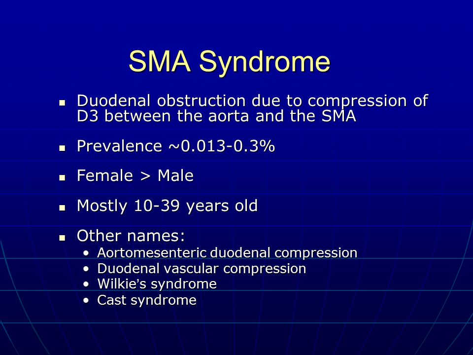 SMA Syndrome Duodenal obstruction due to compression of D3 between the aorta and the SMA. Prevalence ~0.013-0.3%