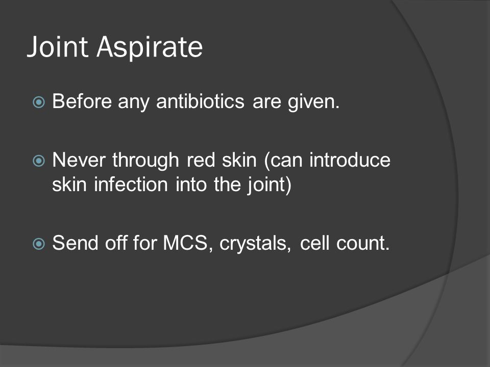 Joint Aspirate Before any antibiotics are given.