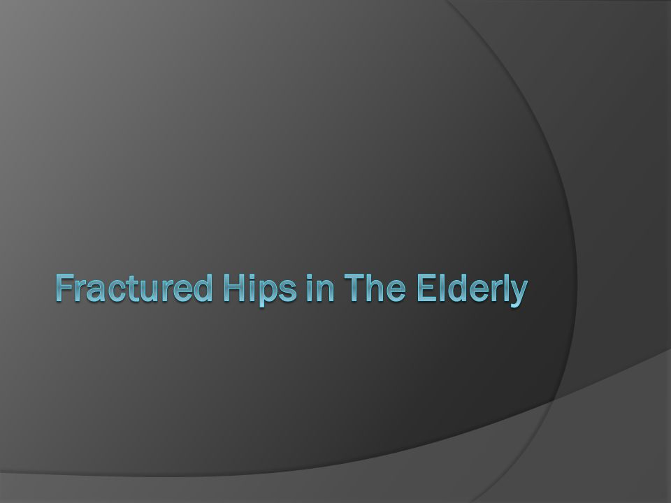 Fractured Hips in The Elderly