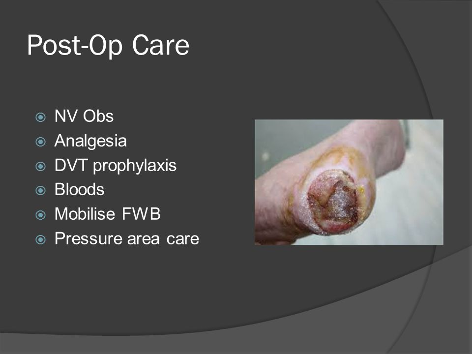 Post-Op Care NV Obs Analgesia DVT prophylaxis Bloods Mobilise FWB