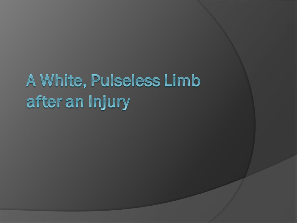 A White, Pulseless Limb after an Injury